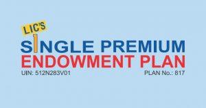 lic single premium endowment plan 817 review lic plan 817
